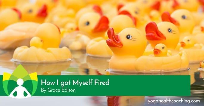 How I got Myself fired