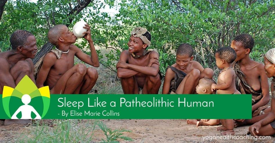 Sleep Like a Patheolithic Human