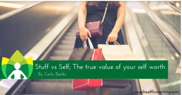 Stuff vs Self; The true value of your self worth