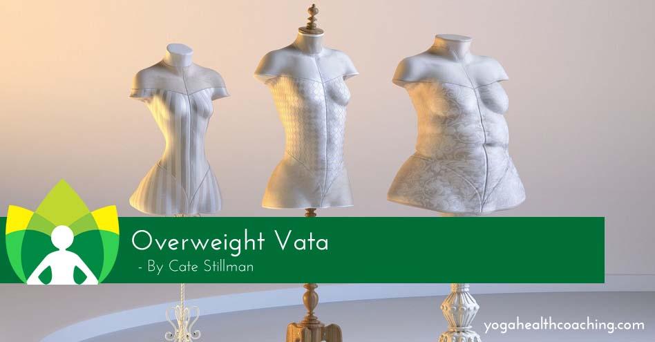 Overweight Vata