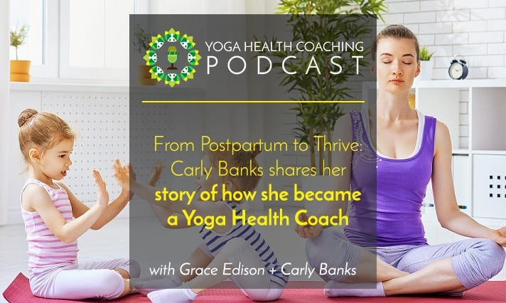 From Postpartum to Thrive: Carly Banks shares her story of how she became a Yoga Health Coach