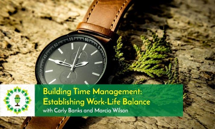 Building Time Management: Establishing Work-life Balance