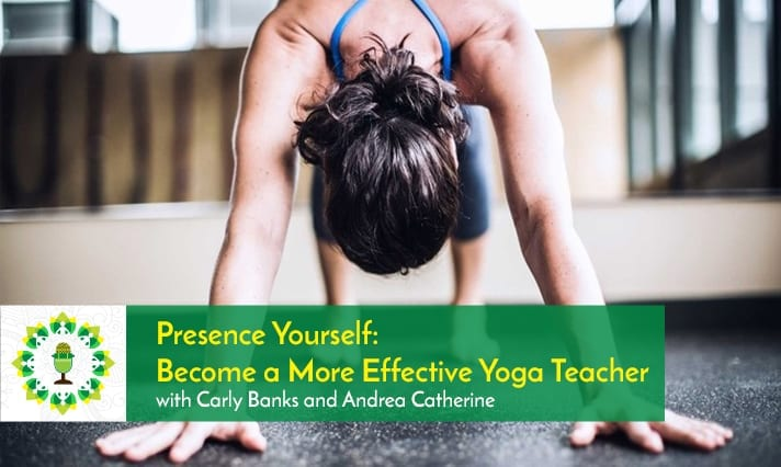 Presence Yourself Become a More Effective Yoga Teacher