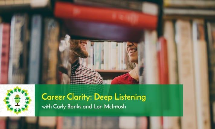 Career Clarity: Deep Listening