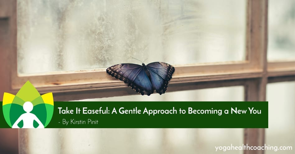 Take It Easeful: A Gentle Approach to Becoming a New You