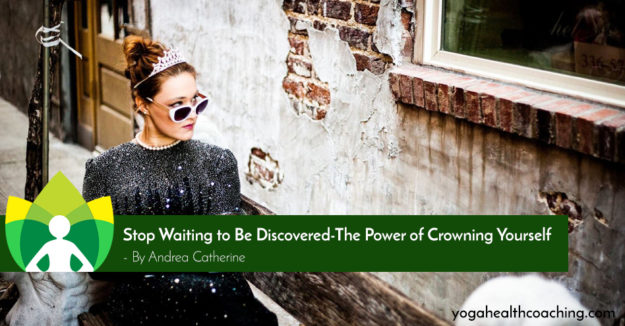 Stop Waiting to Be Discovered-The Power of Crowning Yourself