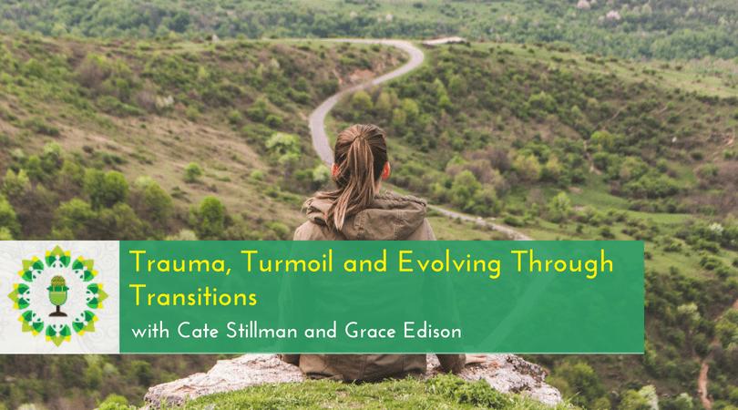 Trauma, Turmoil and Evolving Through Transitions