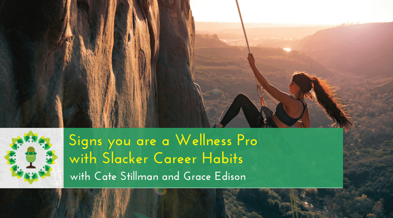 Signs you are a Wellness Pro with Slacker Career Habits