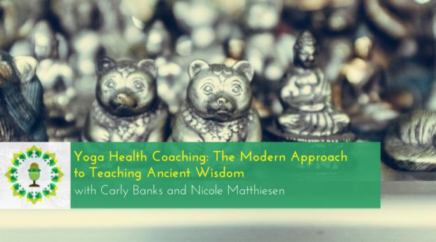 Yoga Health Coaching The Modern Approach to Teaching Ancient Wisdom